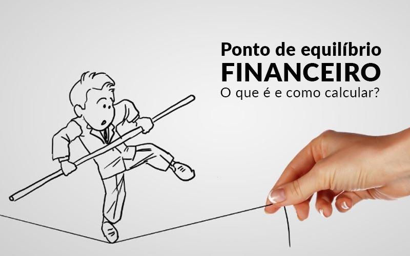 Ponto De Equilibrio Financeiro O Que E E Como Calcular Blog Davos Controladoria - Escritório de Contabilidade Ourinhos   Exatas
